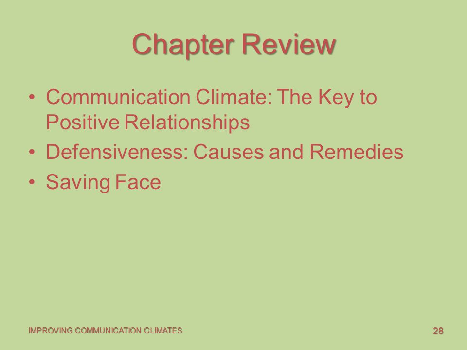 Chapter Review Communication Climate: The Key to Positive Relationships. Defensiveness: Causes and Remedies.
