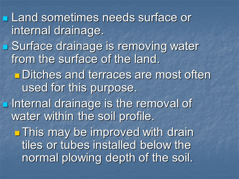 Land sometimes needs surface or internal drainage.