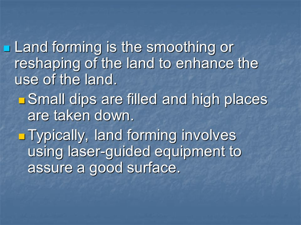 Land forming is the smoothing or reshaping of the land to enhance the use of the land.