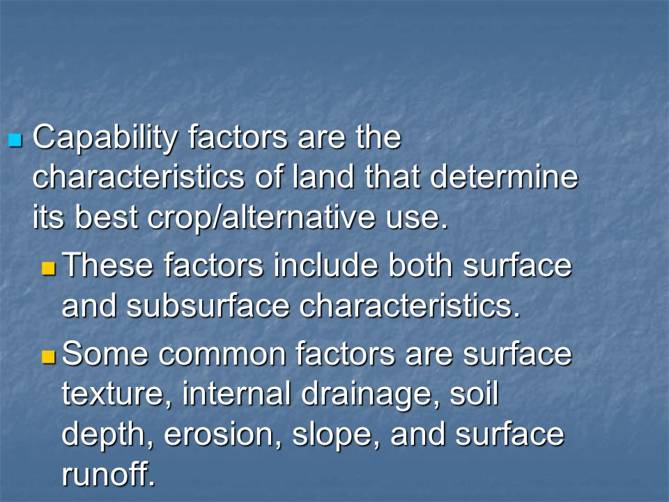 Capability factors are the characteristics of land that determine its best crop/alternative use.