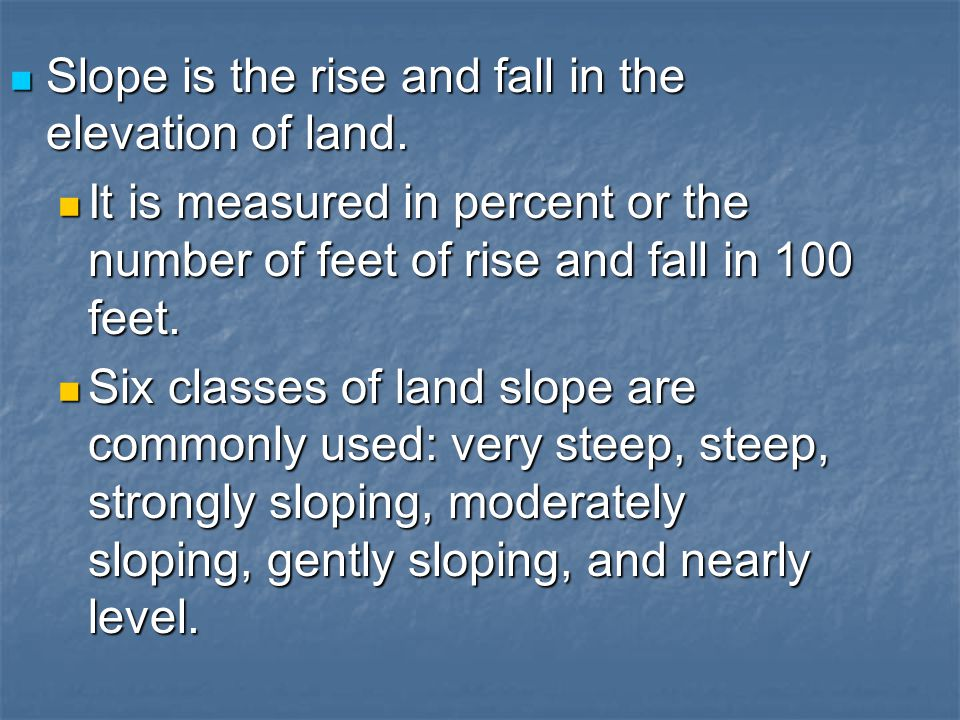 Slope is the rise and fall in the elevation of land.