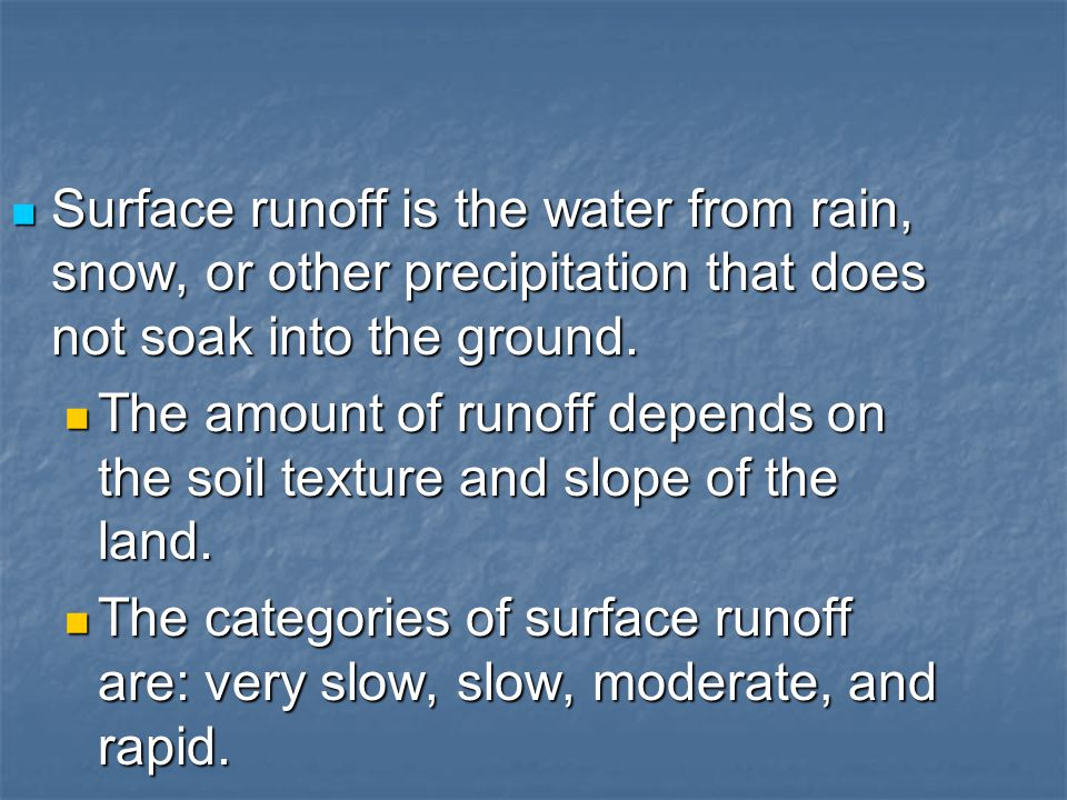 Surface runoff is the water from rain, snow, or other precipitation that does not soak into the ground.