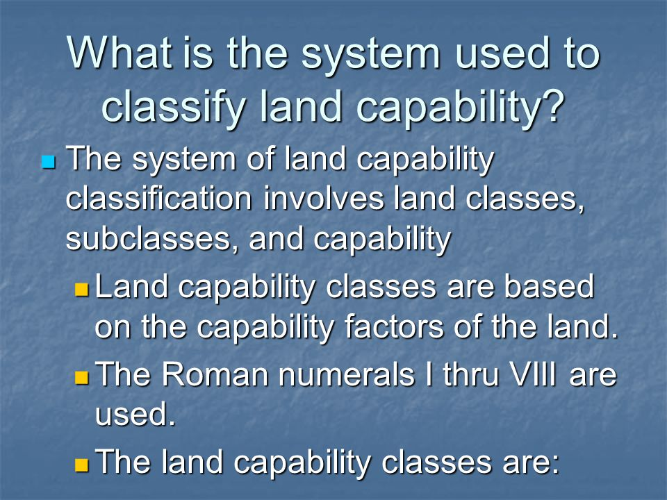 What is the system used to classify land capability