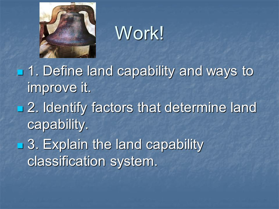 Work! 1. Define land capability and ways to improve it.