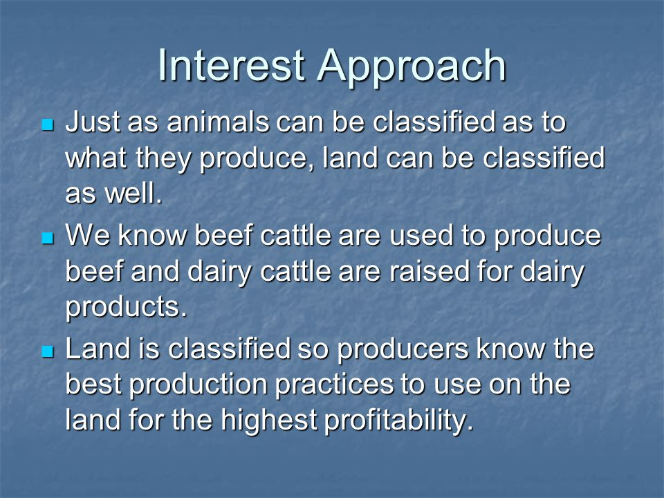 Interest Approach Just as animals can be classified as to what they produce, land can be classified as well.