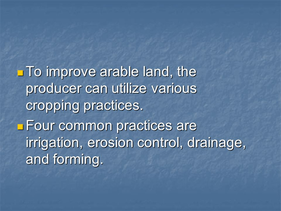 To improve arable land, the producer can utilize various cropping practices.