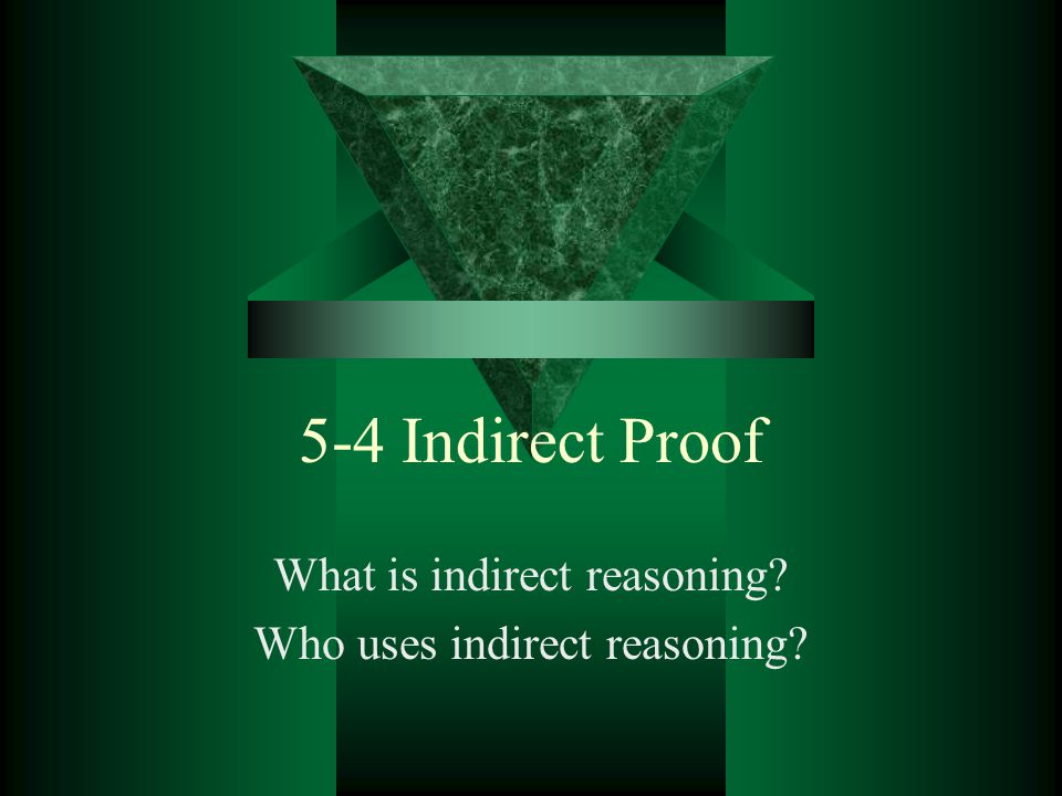 What is indirect reasoning Who uses indirect reasoning