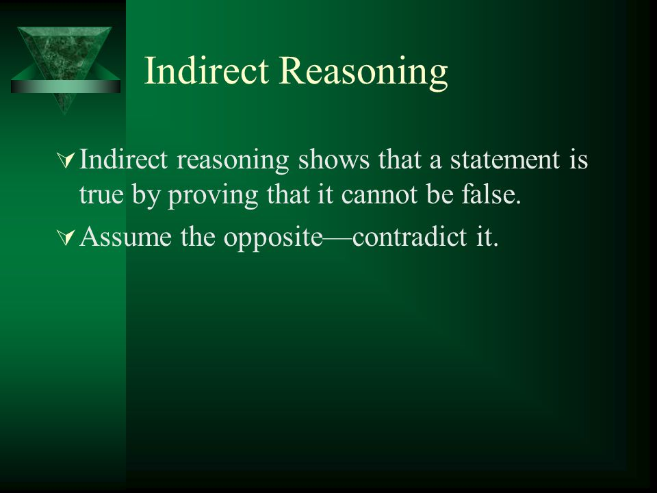 Indirect Reasoning Indirect reasoning shows that a statement is true by proving that it cannot be false.