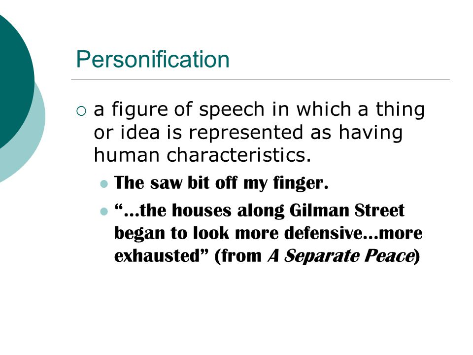Personification a figure of speech in which a thing or idea is represented as having human characteristics.