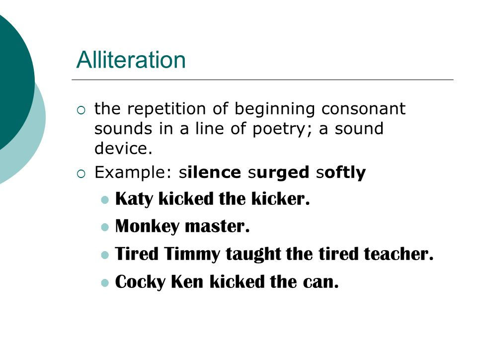 Alliteration Katy kicked the kicker. Monkey master.