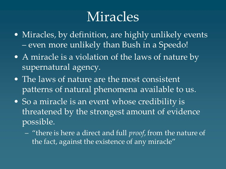 Miracles Miracles, by definition, are highly unlikely events – even more unlikely than Bush in a Speedo!
