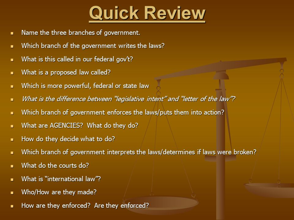 Quick Review Name the three branches of government.