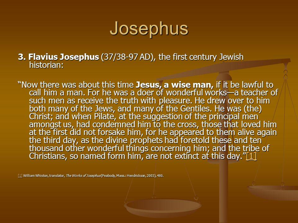 Josephus 3. Flavius Josephus (37/38-97 AD), the first century Jewish historian: