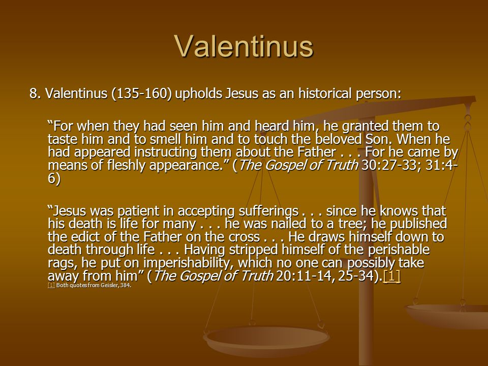 Valentinus 8. Valentinus (135-160) upholds Jesus as an historical person:
