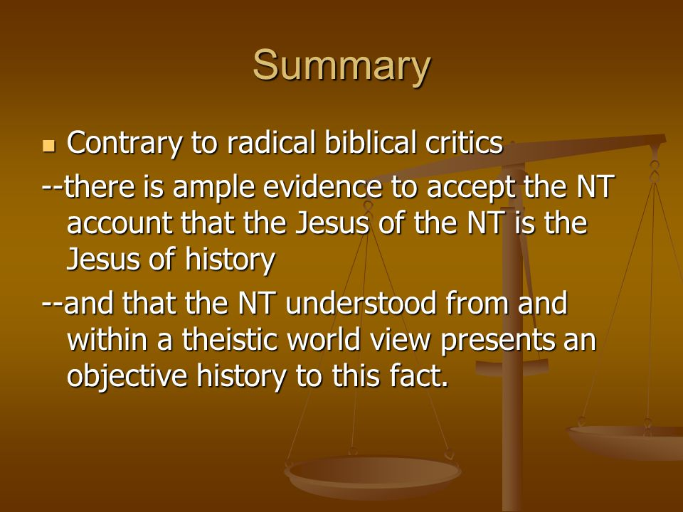 Summary Contrary to radical biblical critics