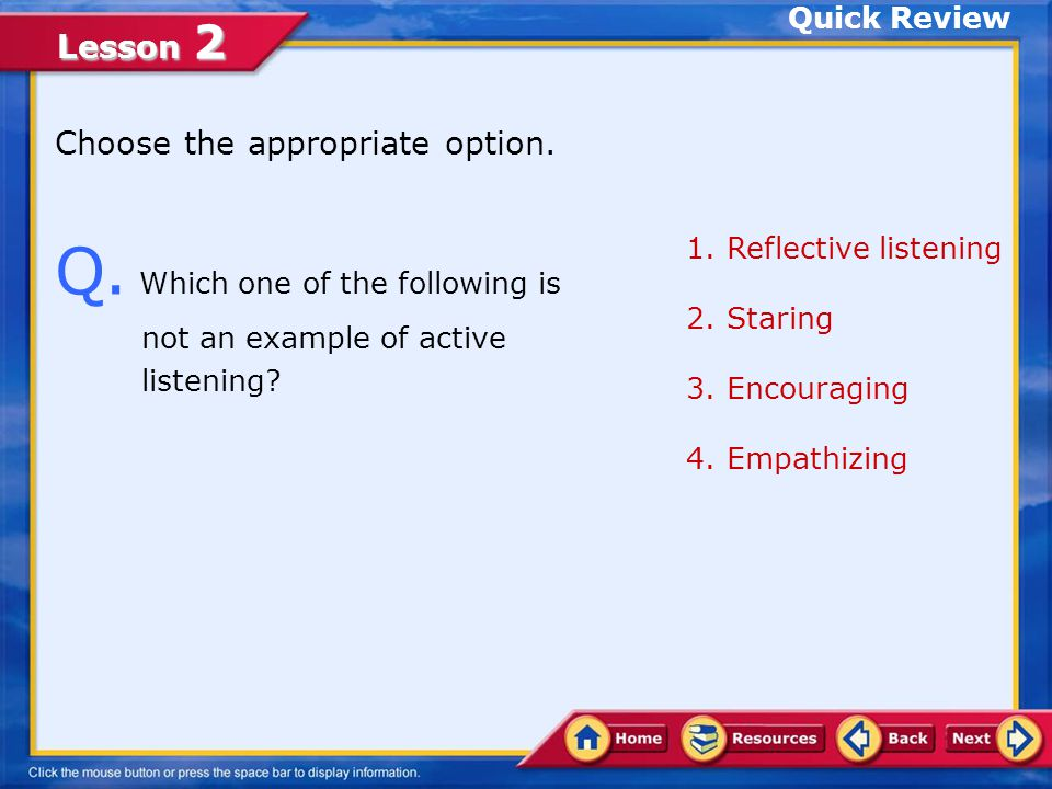 Q. Which one of the following is not an example of active listening