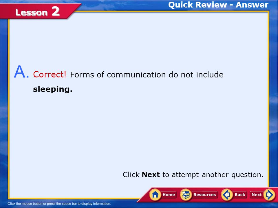 A. Correct! Forms of communication do not include sleeping.