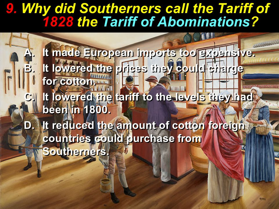 9. Why did Southerners call the Tariff of 1828 the Tariff of Abominations