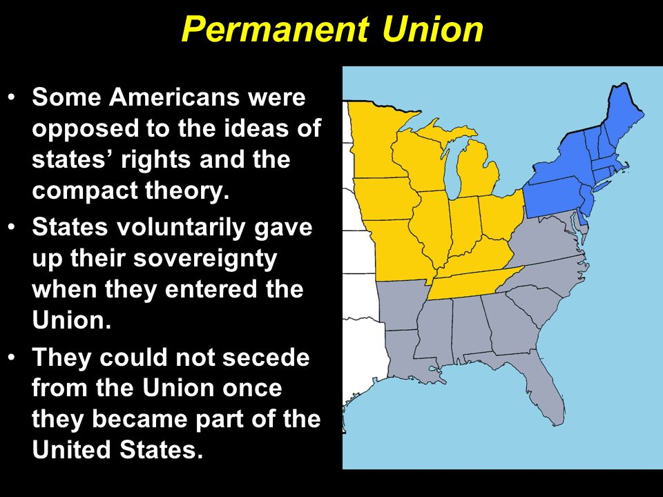 Permanent Union Some Americans were opposed to the ideas of states' rights and the compact theory.