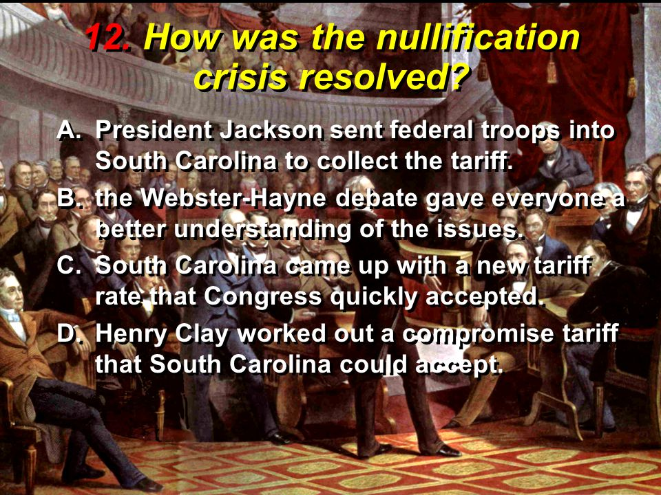 12. How was the nullification crisis resolved