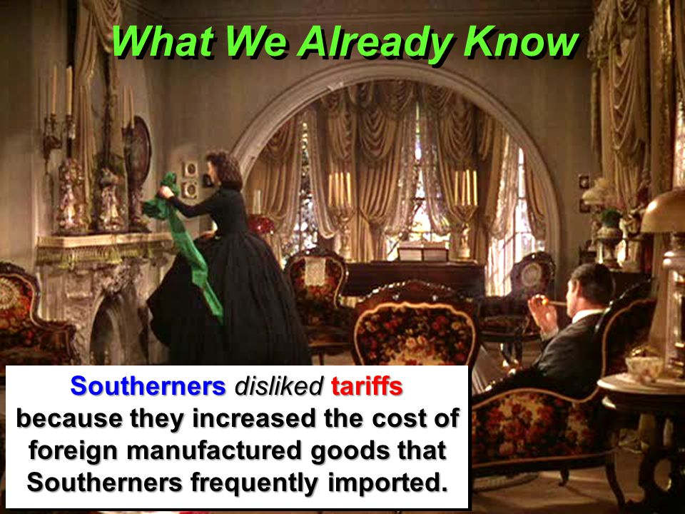 What We Already Know Southerners disliked tariffs because they increased the cost of foreign manufactured goods that Southerners frequently imported.