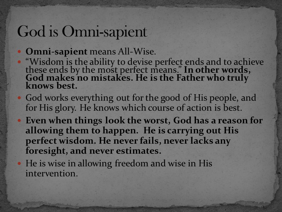 God is Omni-sapient Omni-sapient means All-Wise.