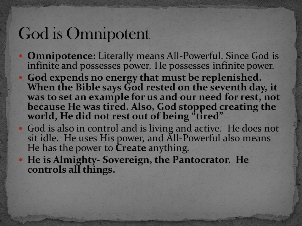 God is Omnipotent Omnipotence: Literally means All-Powerful. Since God is infinite and possesses power, He possesses infinite power.