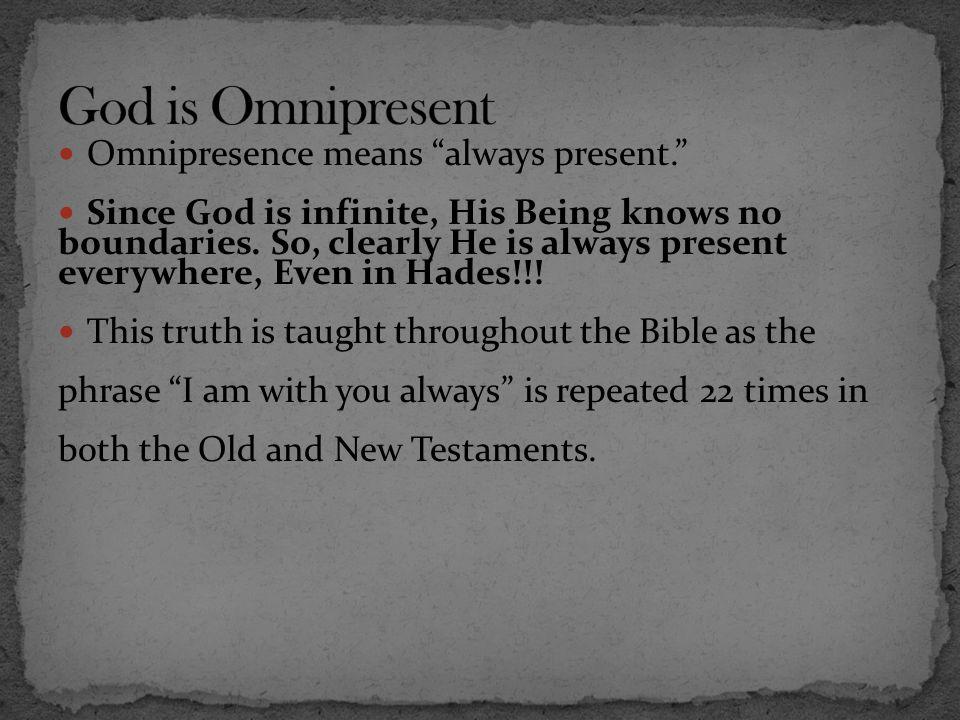 God is Omnipresent Omnipresence means always present.