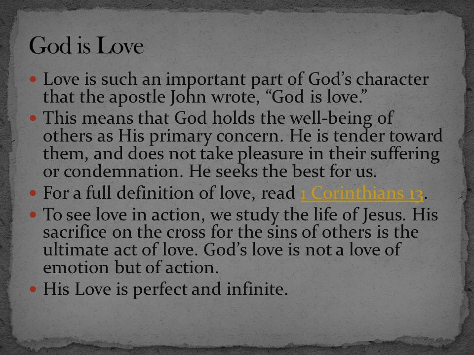 God is Love Love is such an important part of God's character that the apostle John wrote, God is love.