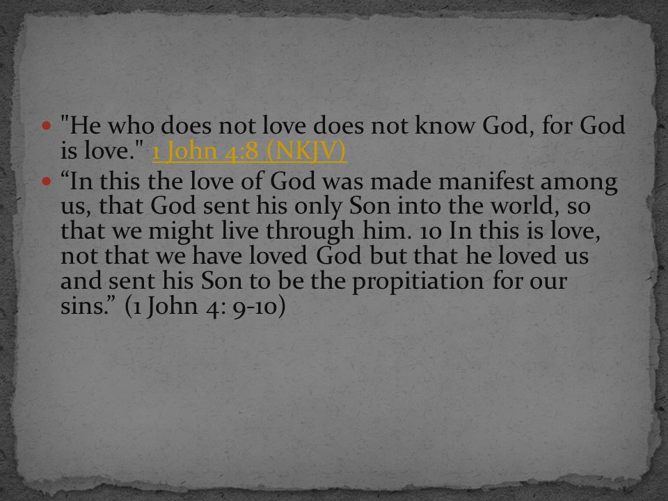 He who does not love does not know God, for God is love