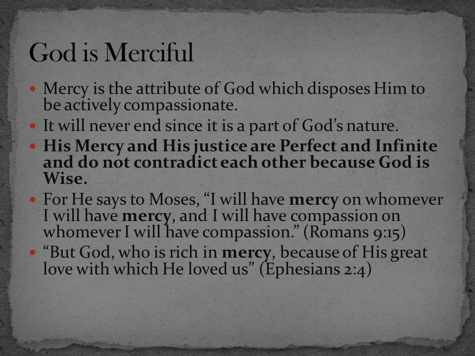 God is Merciful Mercy is the attribute of God which disposes Him to be actively compassionate.