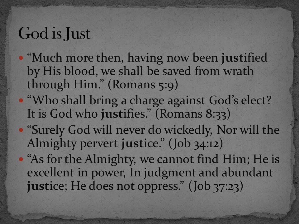 God is Just Much more then, having now been justified by His blood, we shall be saved from wrath through Him. (Romans 5:9)