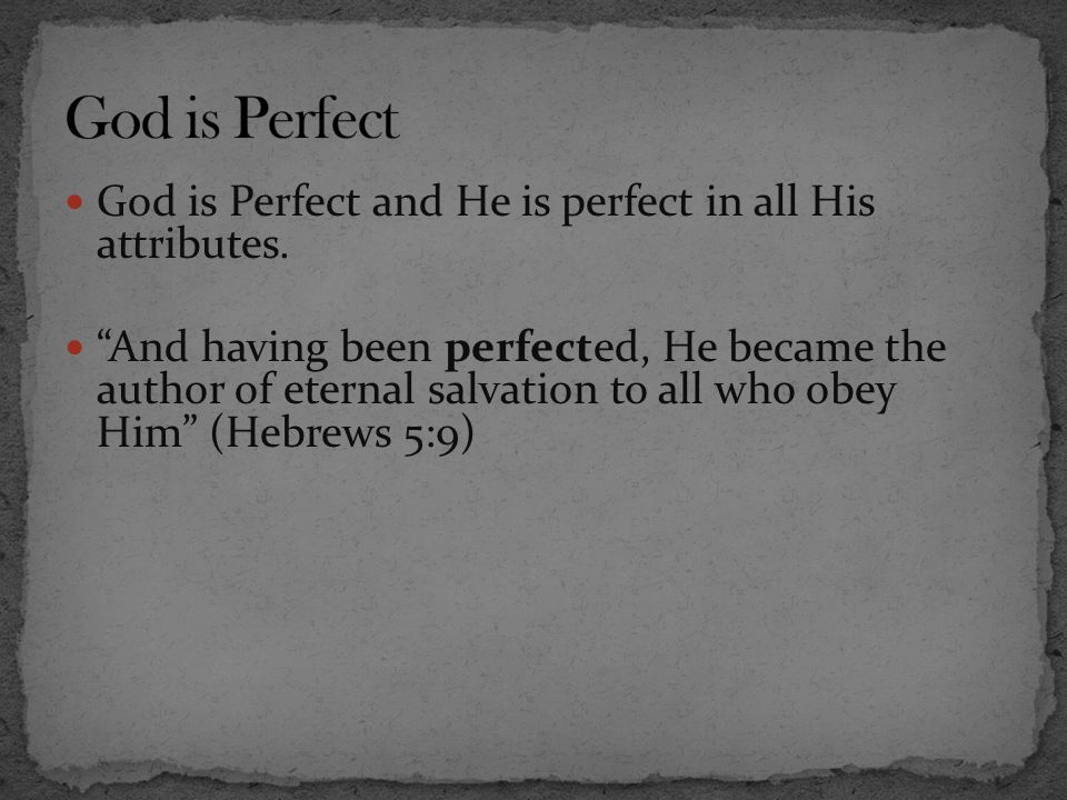 God is Perfect God is Perfect and He is perfect in all His attributes.