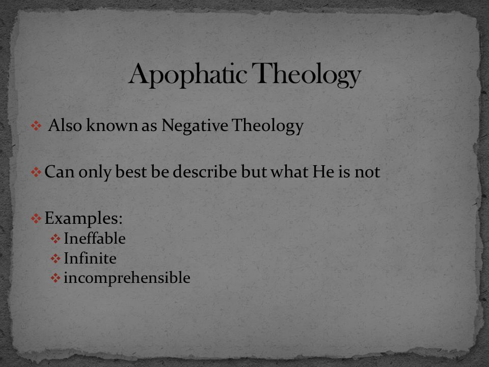 Apophatic Theology Also known as Negative Theology