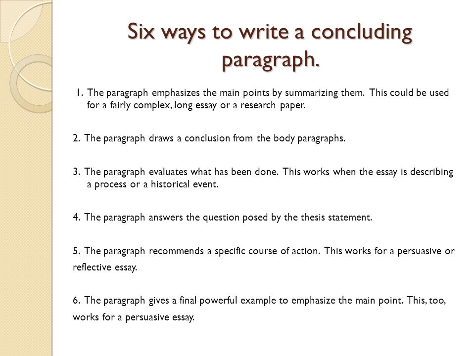 good ways to conclude an essay When you're writing a good conclusion paragraph you can end with the same scenario as proof that your essay is helpful in creating a new understanding.