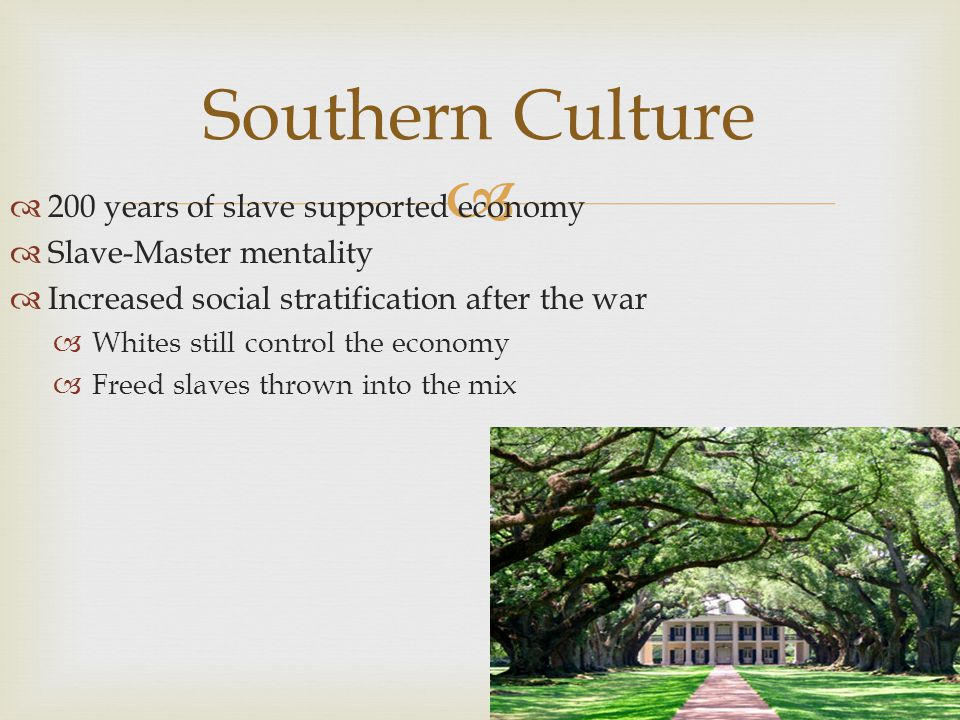 Southern Culture 200 years of slave supported economy