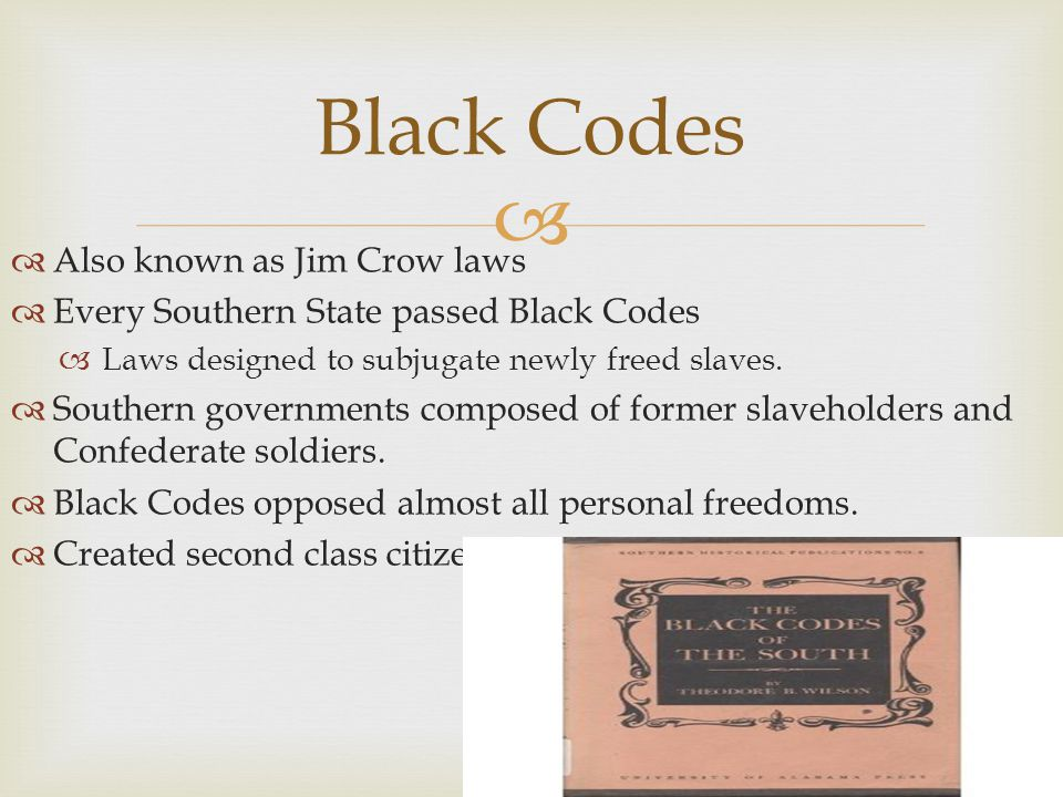 Black Codes Also known as Jim Crow laws
