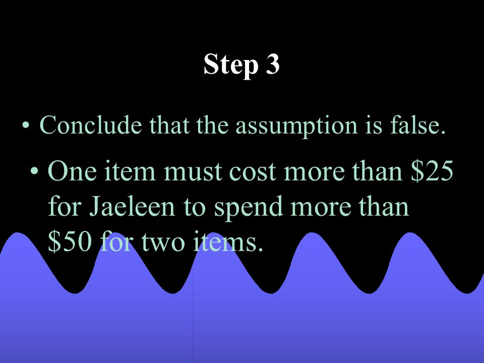 Step 3 Conclude that the assumption is false.