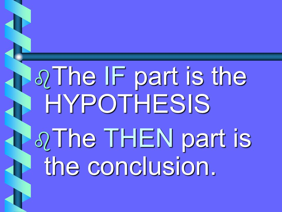 The IF part is the HYPOTHESIS