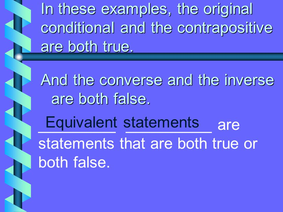 In these examples, the original conditional and the contrapositive are both true.