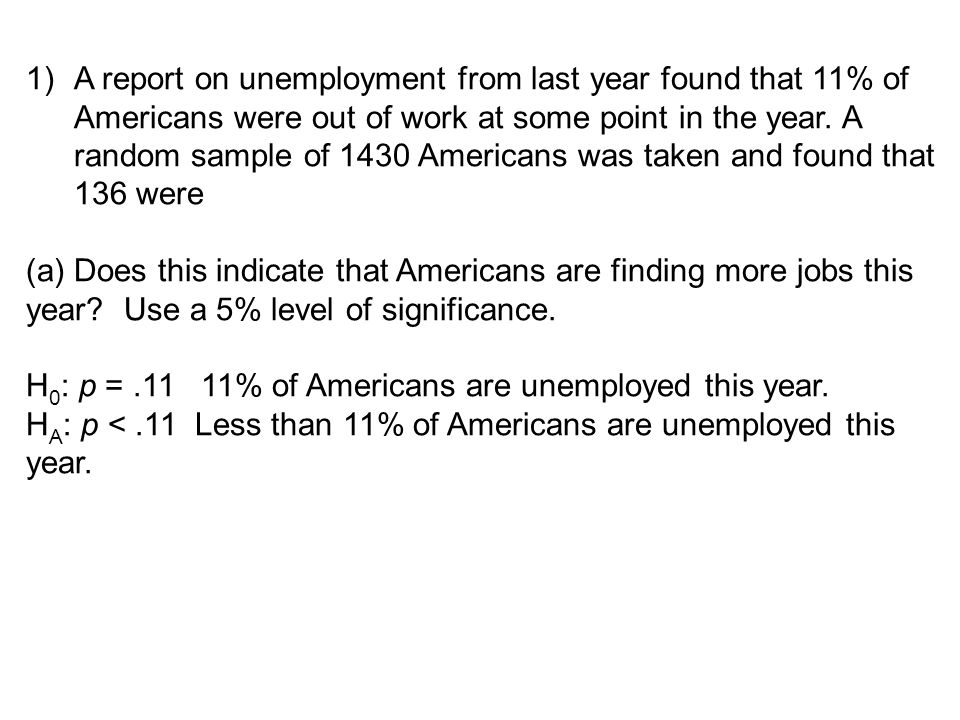 A report on unemployment from last year found that 11% of Americans were out of work at some point in the year. A random sample of 1430 Americans was taken and found that 136 were