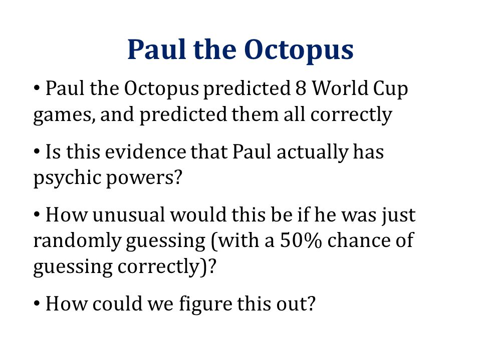 Paul the Octopus Paul the Octopus predicted 8 World Cup games, and predicted them all correctly.