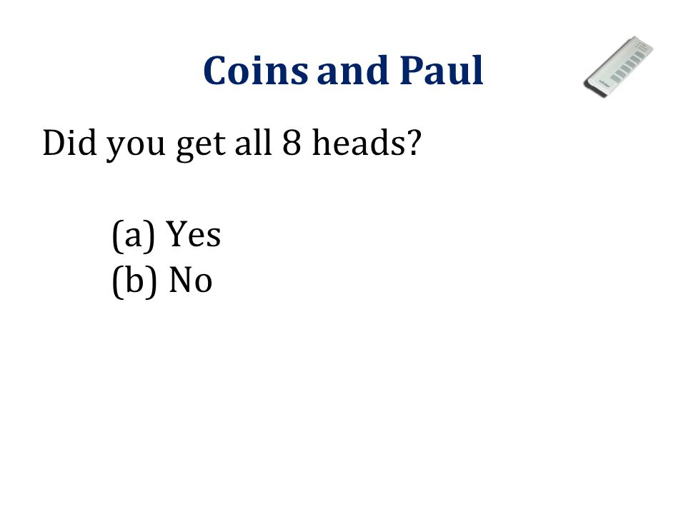 Coins and Paul Did you get all 8 heads (a) Yes (b) No