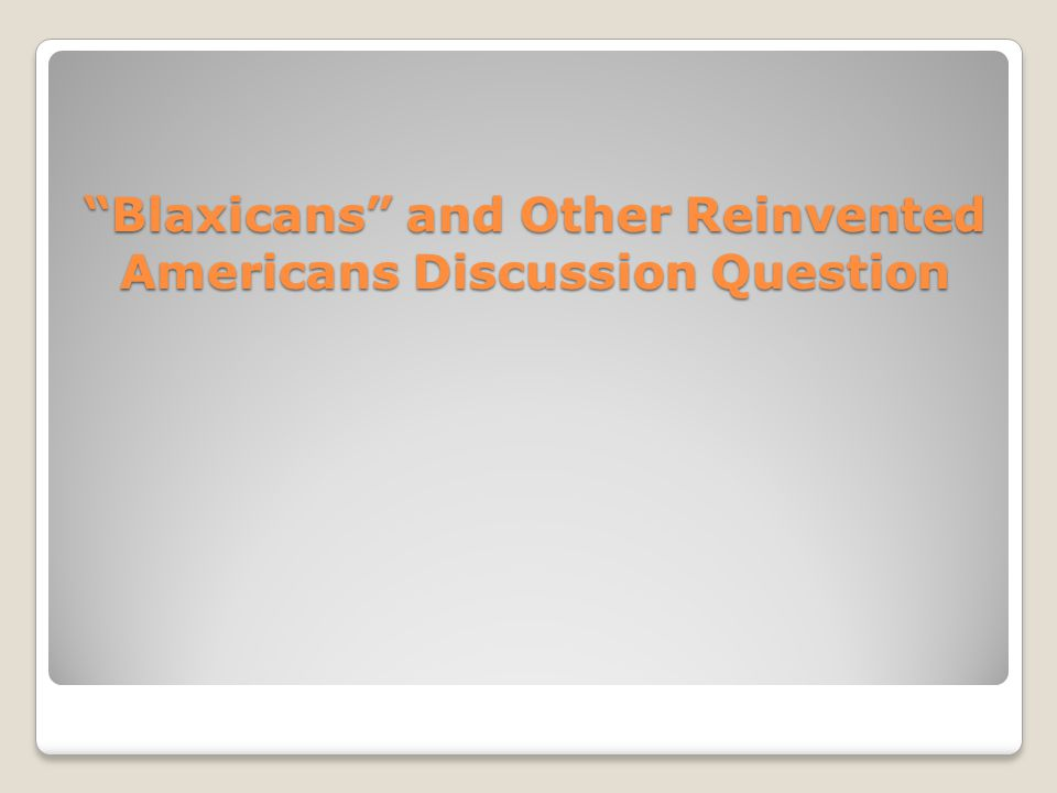 Blaxicans and Other Reinvented Americans Discussion Question