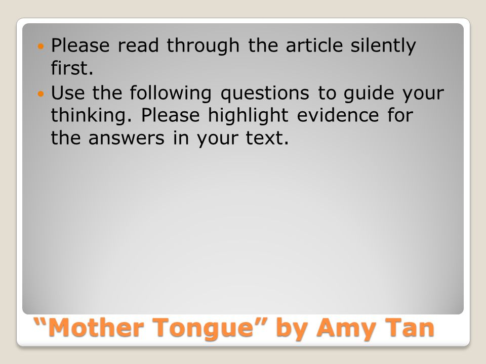 "questions on tan s essay mother tongue Ap language & composition mrs reyes read the following essay, ""mother tongue,"" by amy tan response to text questions: 1 why does tan open her essay by."