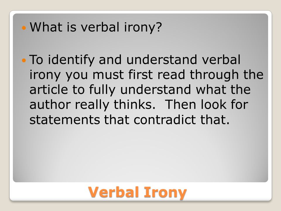 Verbal Irony What is verbal irony