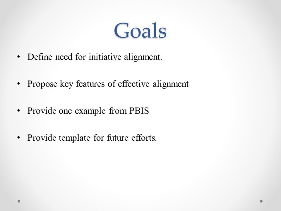 Goals Define need for initiative alignment.