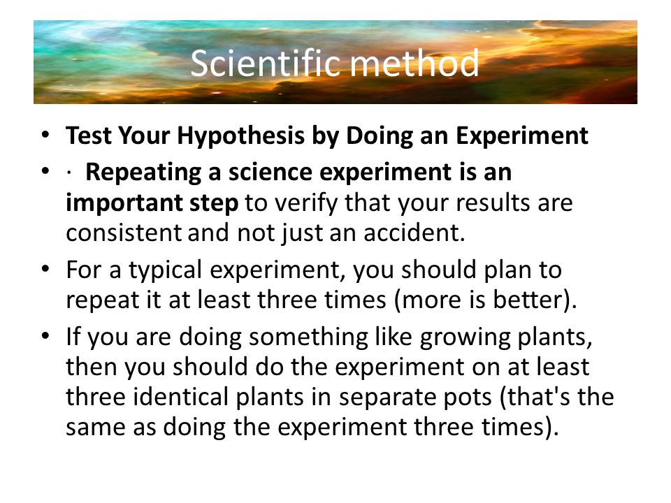 Scientific method Test Your Hypothesis by Doing an Experiment