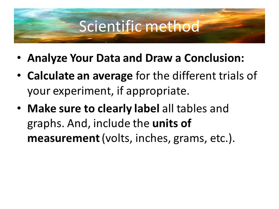 Scientific method Analyze Your Data and Draw a Conclusion: