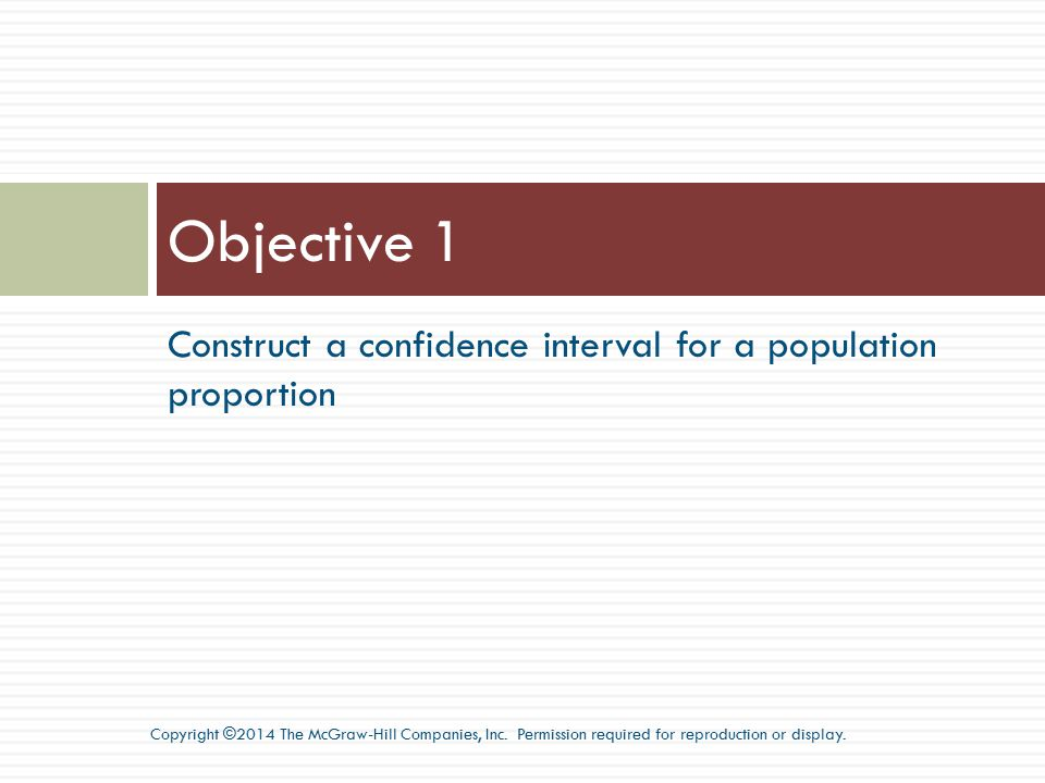 Objective 1 Construct a confidence interval for a population proportion.